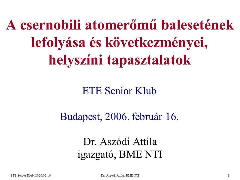 ETE Senior Klub, 2006.02.16.Dr. Aszódi Attila, BME NTI1 A csernobili atomerőmű balesetének lefolyása és következményei, helyszíni tapasztalatok ETE Se