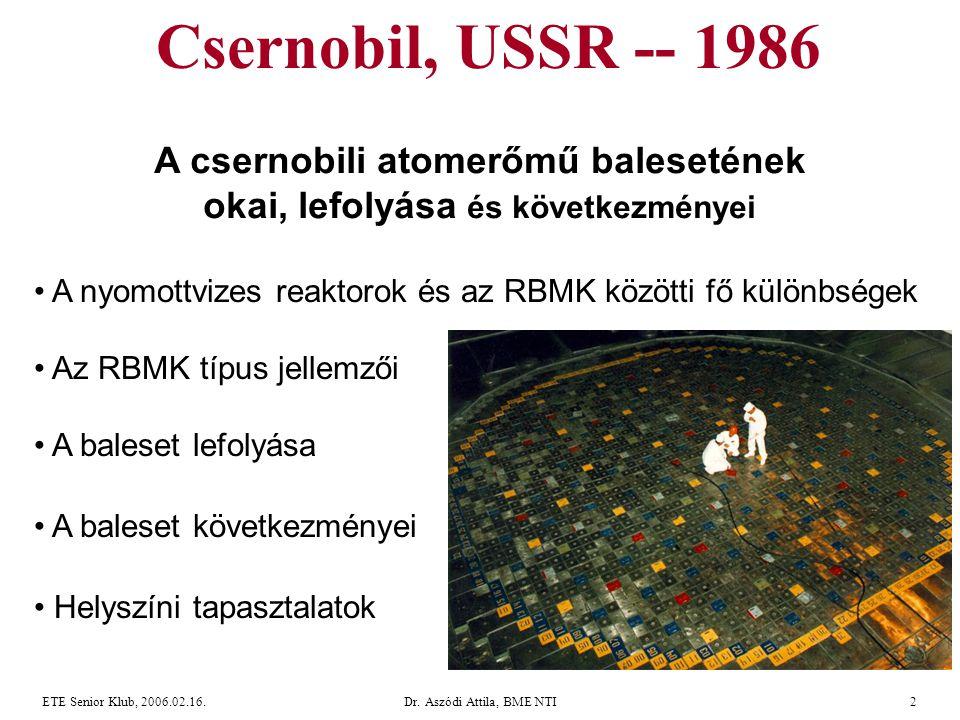 Dr. Aszódi Attila, BME NTI2ETE Senior Klub, 2006.02.16. A csernobili atomerőmű balesetének okai, lefolyása és következményei • A nyomottvizes reaktoro