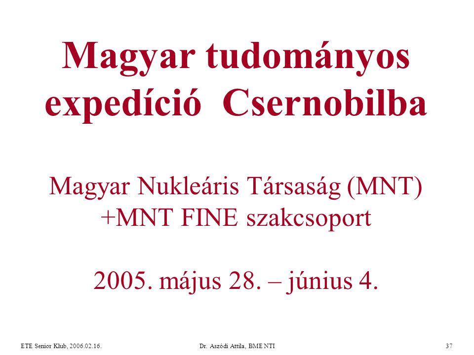 ETE Senior Klub, 2006.02.16.Dr. Aszódi Attila, BME NTI37 Magyar tudományos expedíció Csernobilba Magyar Nukleáris Társaság (MNT) +MNT FINE szakcsoport