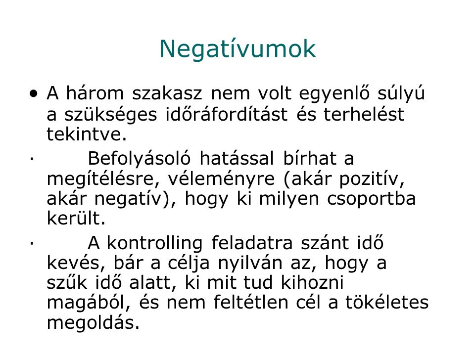 Negatívumok  A három szakasz nem volt egyenlő súlyú a szükséges időráfordítást és terhelést tekintve. · Befolyásoló hatással bírhat a megítélésre, vé