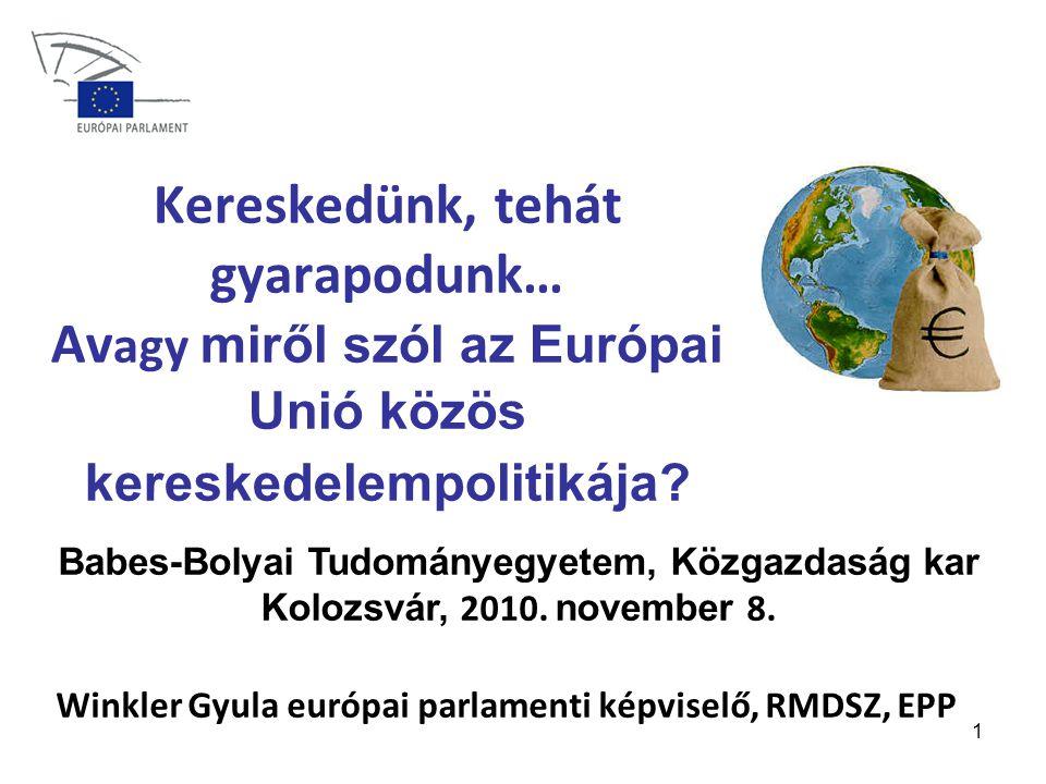 1 Kereskedünk, tehát gyarapodunk… Av agy miről szól az Európai Unió közös kereskedelempolitikája.