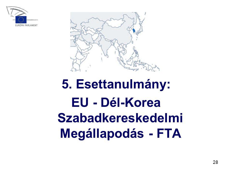 28 5. Esettanulmány: EU - Dél-Korea Szabadkereskedelmi Megállapodás - FTA