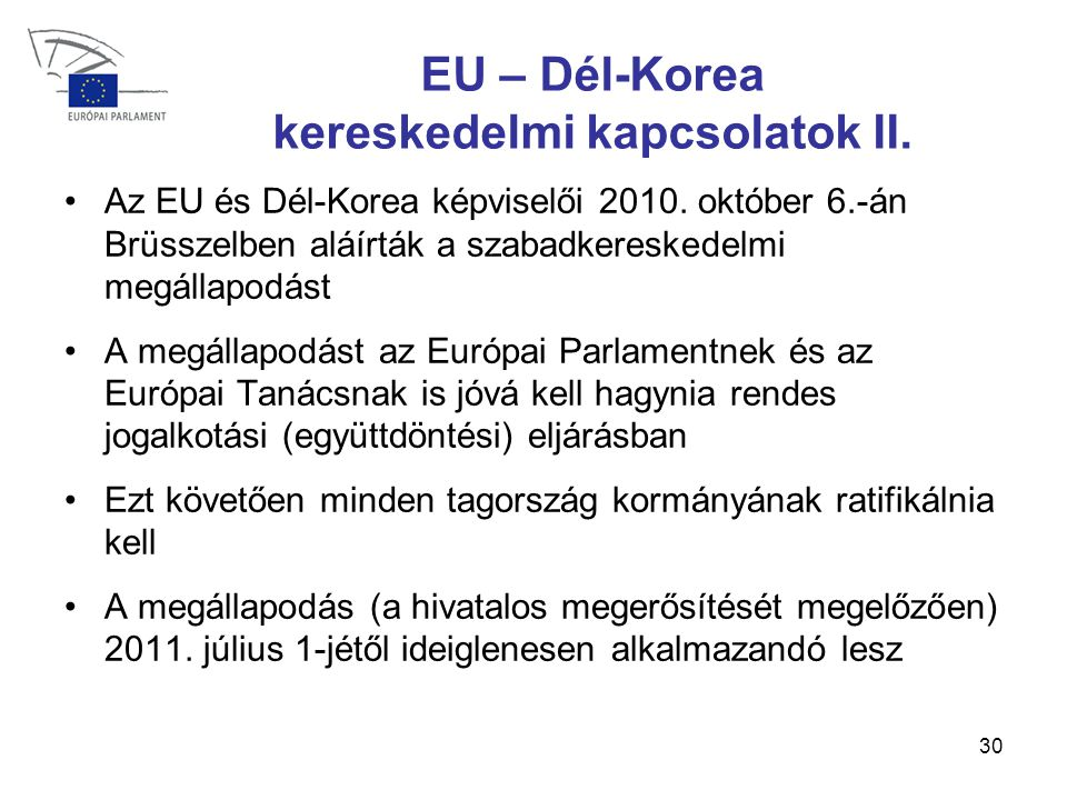 30 EU – Dél-Korea kereskedelmi kapcsolatok II.•Az EU és Dél-Korea képviselői 2010.