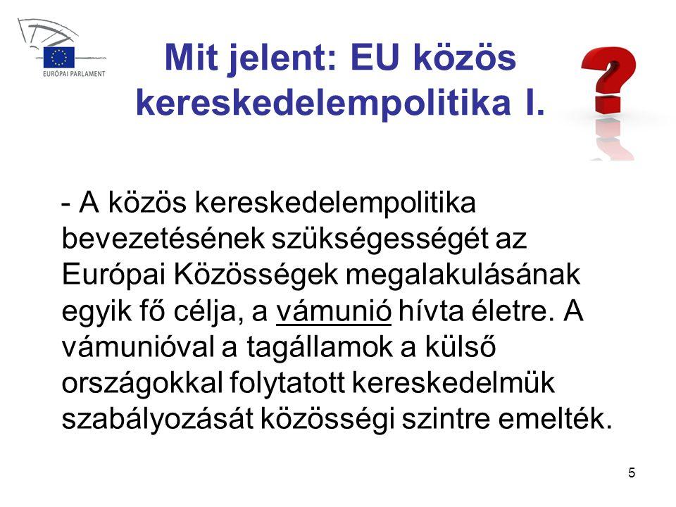 5 Mit jelent: EU közös kereskedelempolitika I.