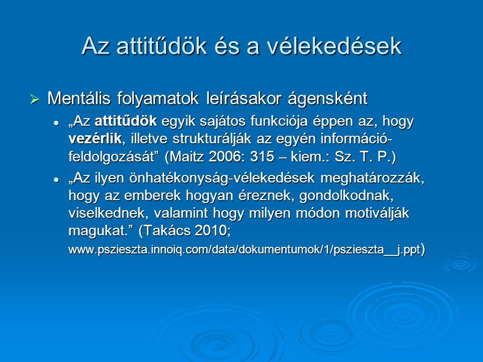 """Az attitűdök és a vélekedések  Mentális folyamatok leírásakor páciensként  """"az attitűd megváltozása jóval elmaradhat a viselkedésben mutatkozó változás mögött (Lengyel 1997; http://www.tankonyvtar.hu/szociologia/szocialpszichologia-080906-56 )  """"a döntéshozó vélekedése is megváltozik a jelzés megfigyelésének következtében (Badics 2003 – kiem."""