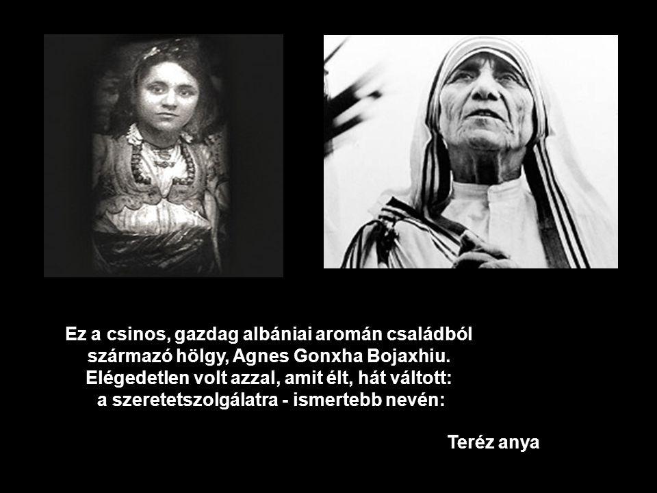 Ez a csinos, gazdag albániai aromán családból származó hölgy, Agnes Gonxha Bojaxhiu.