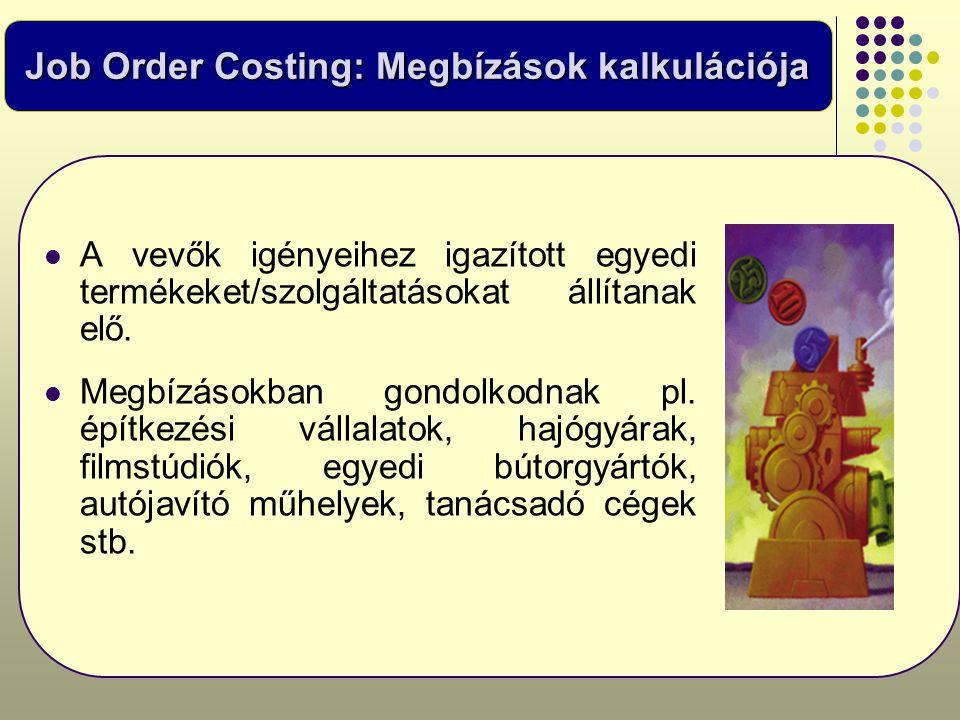 Job Order Costing: Megbízások kalkulációja  A vevők igényeihez igazított egyedi termékeket/szolgáltatásokat állítanak elő.  Megbízásokban gondolkodn