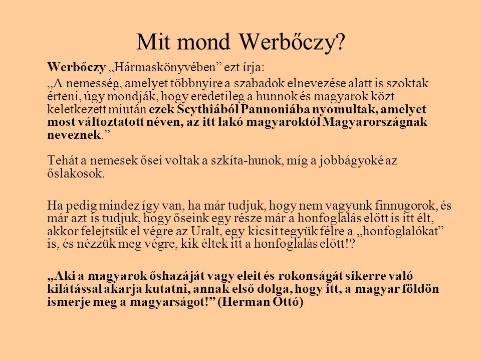 """Mit mond Werbőczy? Werbőczy """"Hármaskönyvében"""" ezt írja: """"A nemesség, amelyet többnyire a szabadok elnevezése alatt is szoktak érteni, úgy mondják, hog"""