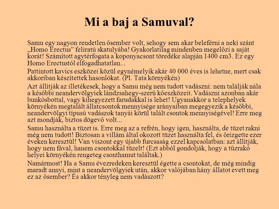 """Mi a baj a Samuval? Samu egy nagyon rendetlen ősember volt, sehogy sem akar beleférni a neki szánt """"Homo Erectus"""" feliratú skatulyába! Gyakorlatilag m"""