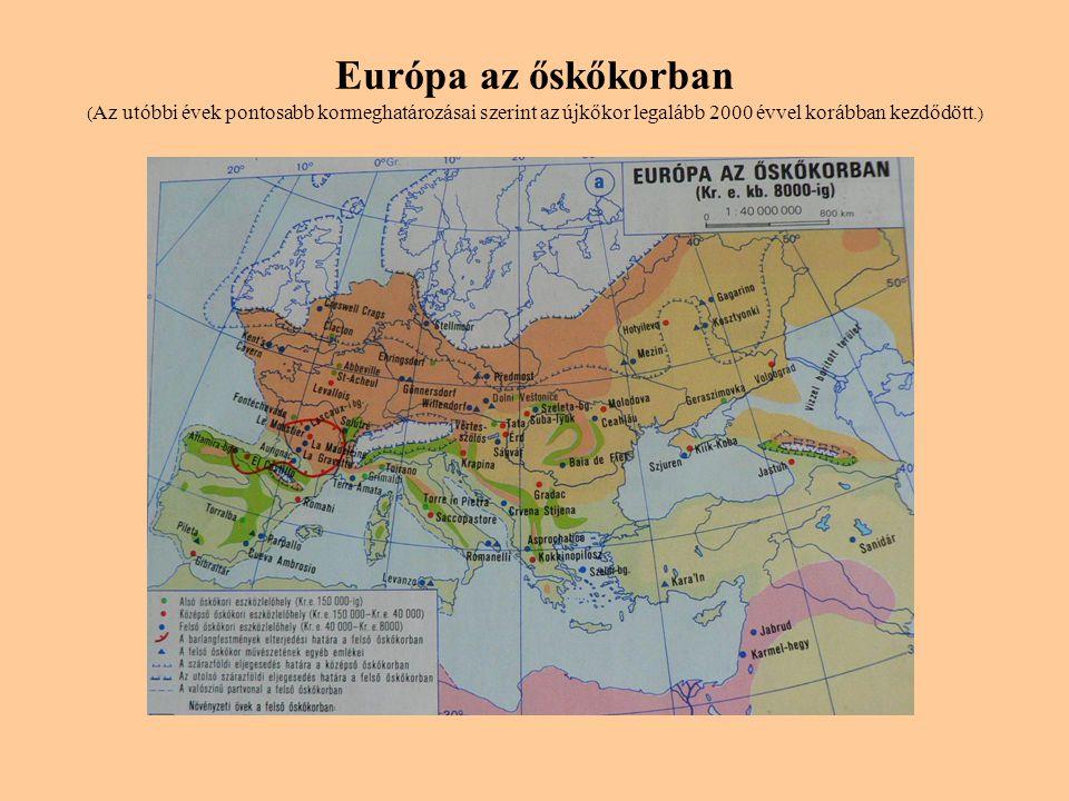 Európa az őskőkorban ( Az utóbbi évek pontosabb kormeghatározásai szerint az újkőkor legalább 2000 évvel korábban kezdődött.)