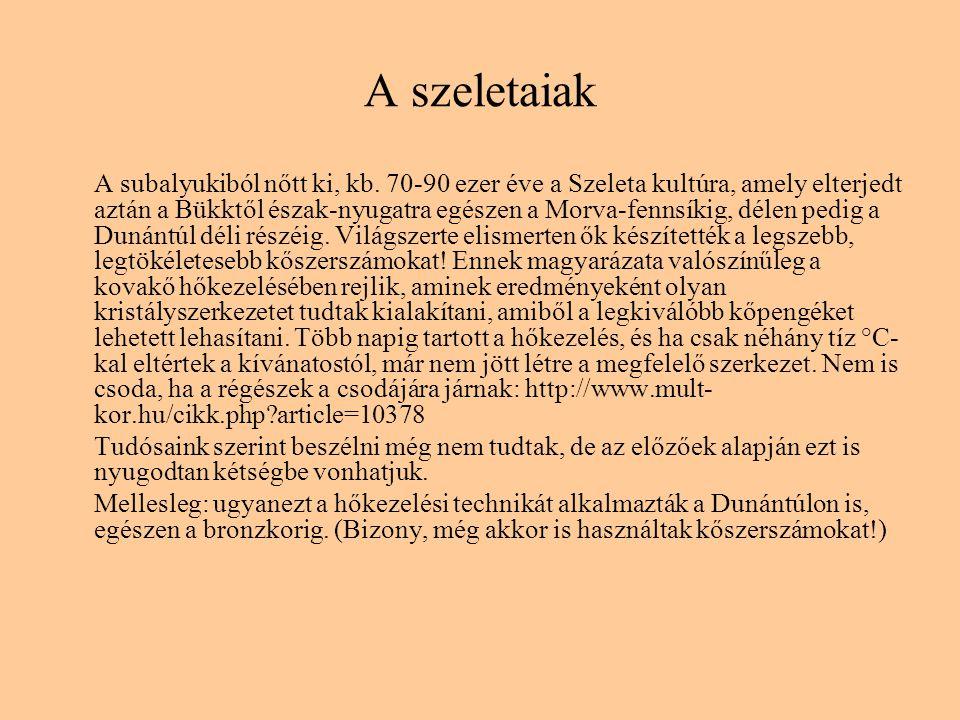 A szeletaiak A subalyukiból nőtt ki, kb. 70-90 ezer éve a Szeleta kultúra, amely elterjedt aztán a Bükktől észak-nyugatra egészen a Morva-fennsíkig, d