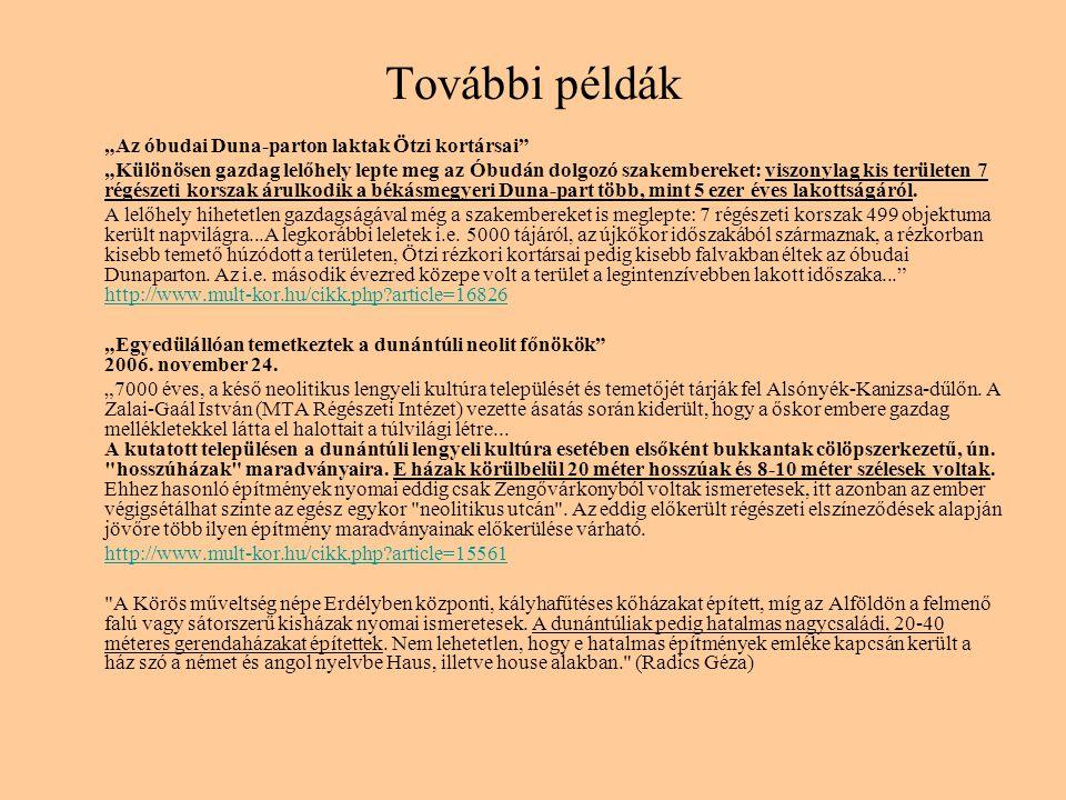"""További példák """"Az óbudai Duna-parton laktak Ötzi kortársai"""" """"Különösen gazdag lelőhely lepte meg az Óbudán dolgozó szakembereket: viszonylag kis terü"""