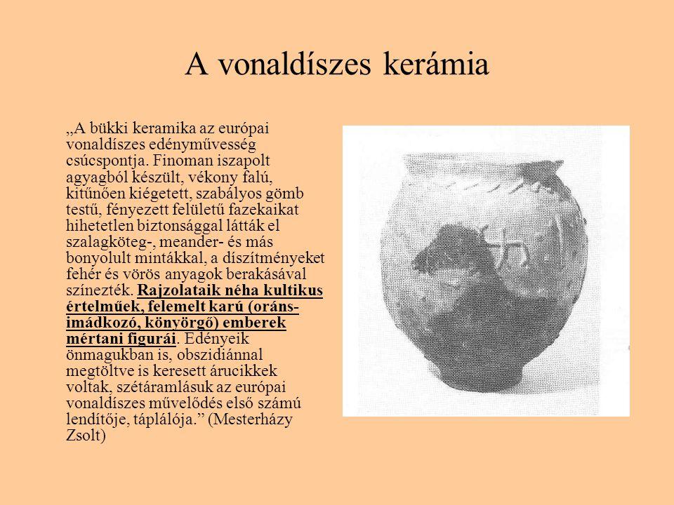 """A vonaldíszes kerámia """"A bükki keramika az európai vonaldíszes edényművesség csúcspontja. Finoman iszapolt agyagból készült, vékony falú, kitűnően kié"""