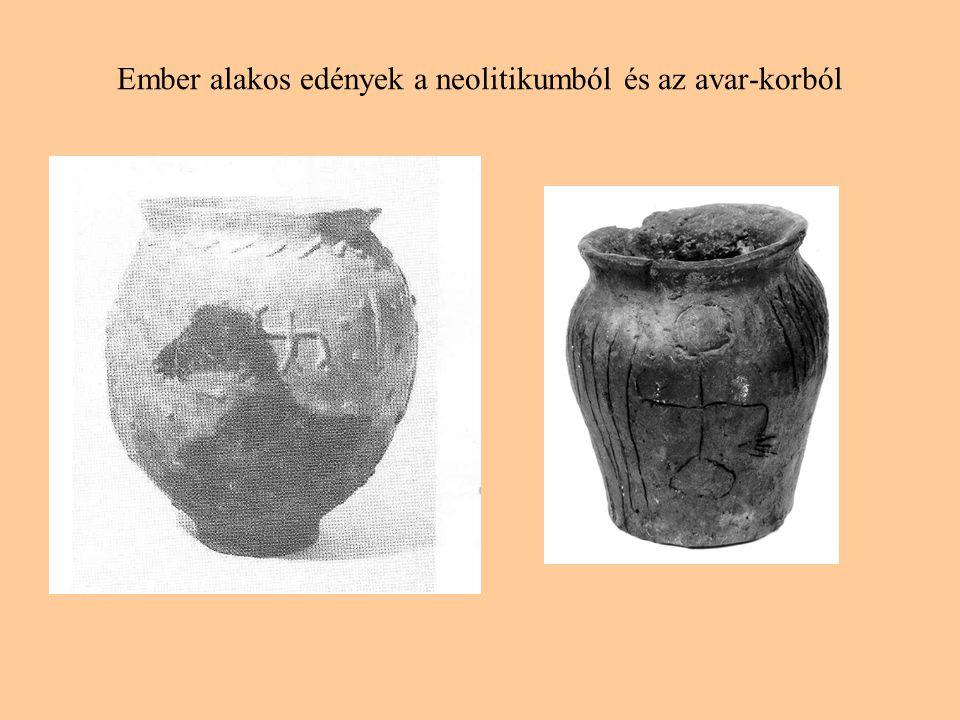 Ember alakos edények a neolitikumból és az avar-korból