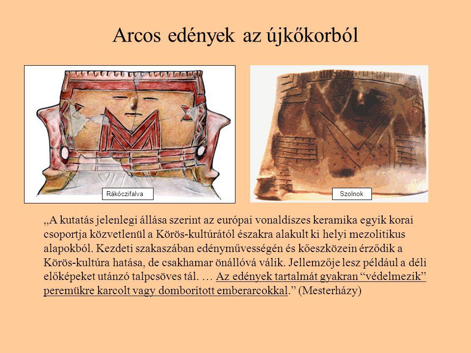 """Arcos edények az újkőkorból RákóczifalvaSzolnok """"A kutatás jelenlegi állása szerint az európai vonaldíszes keramika egyik korai csoportja közvetlenül"""