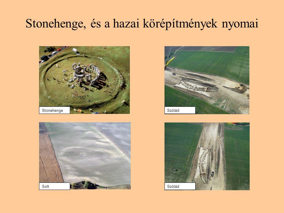 Stonehenge, és a hazai körépítmények nyomai Stonehenge Solt Szólád