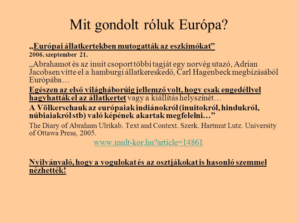 """Mit gondolt róluk Európa? """"Európai állatkertekben mutogatták az eszkimókat"""" 2006. szeptember 21. """"Abrahamot és az inuit csoport többi tagját egy norvé"""
