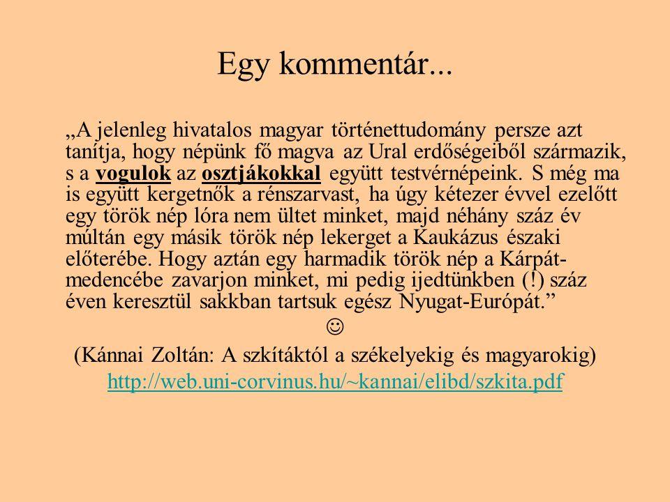 """Egy kommentár... """"A jelenleg hivatalos magyar történettudomány persze azt tanítja, hogy népünk fő magva az Ural erdőségeiből származik, s a vogulok az"""