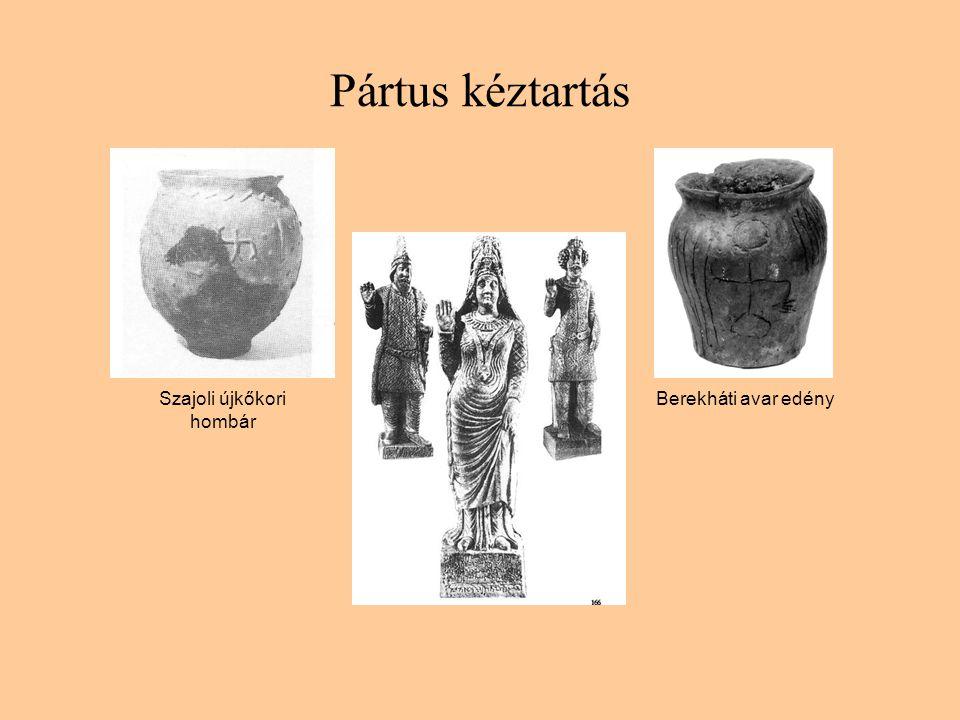 Pártus kéztartás Szajoli újkőkori hombár Berekháti avar edény