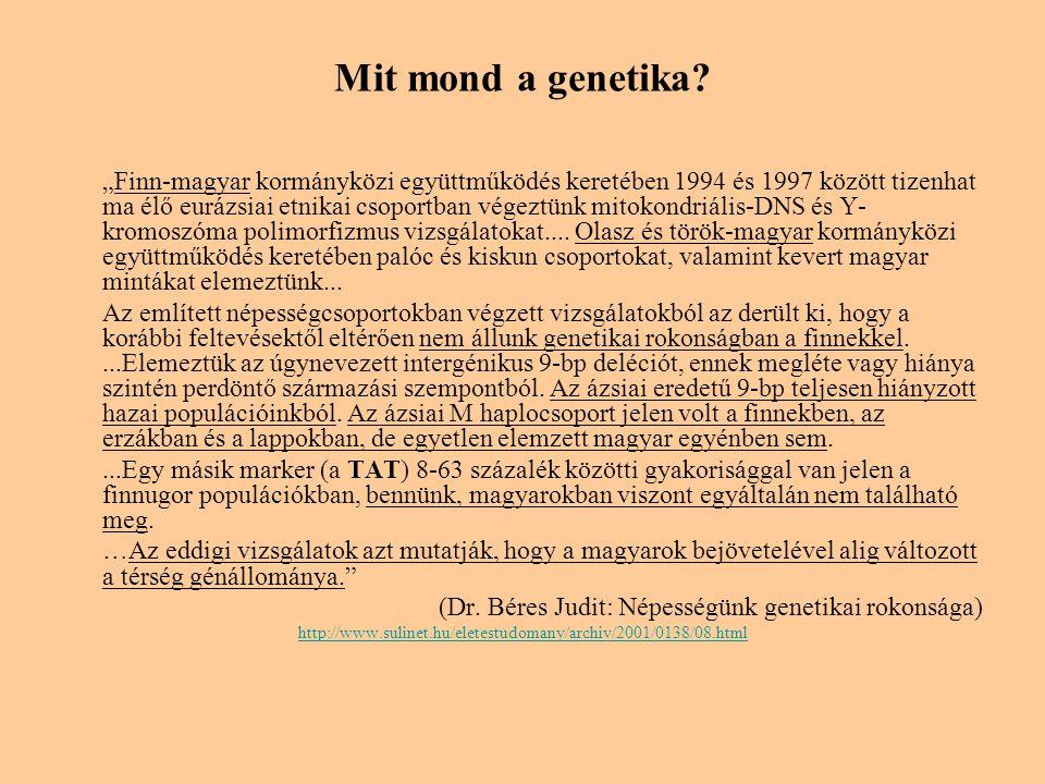 """Mit mond a genetika? """"Finn-magyar kormányközi együttműködés keretében 1994 és 1997 között tizenhat ma élő eurázsiai etnikai csoportban végeztünk mitok"""