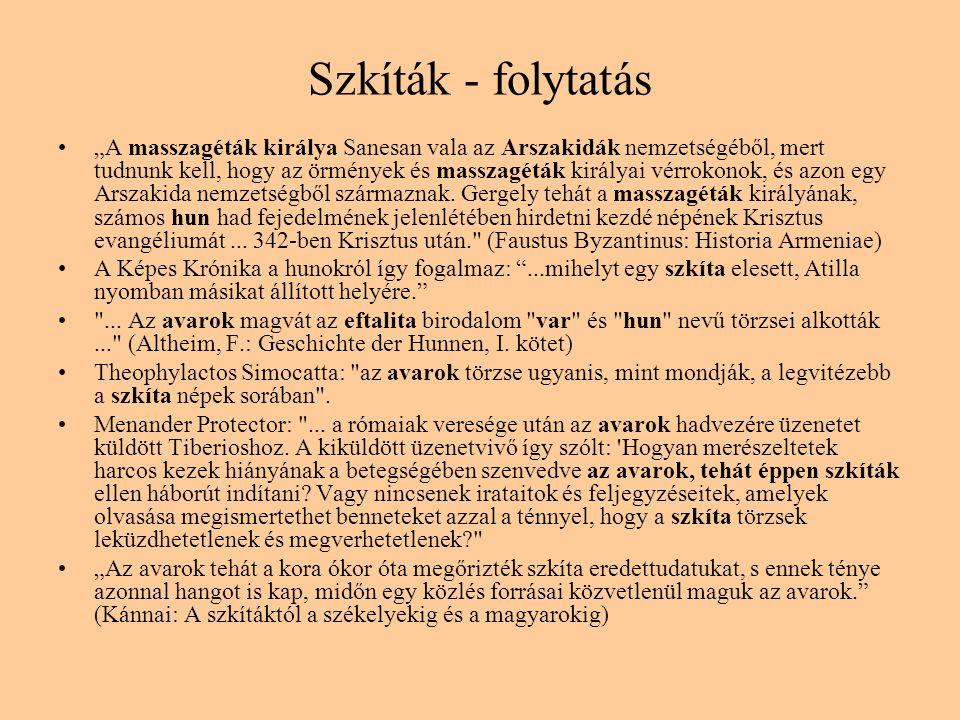 """Szkíták - folytatás •""""A masszagéták királya Sanesan vala az Arszakidák nemzetségéből, mert tudnunk kell, hogy az örmények és masszagéták királyai vérr"""
