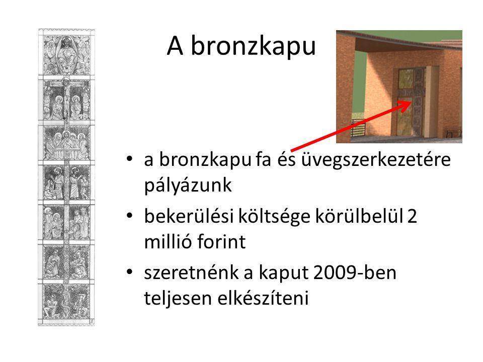 A bronzkapu • a bronzkapu fa és üvegszerkezetére pályázunk • bekerülési költsége körülbelül 2 millió forint • szeretnénk a kaput 2009-ben teljesen elkészíteni