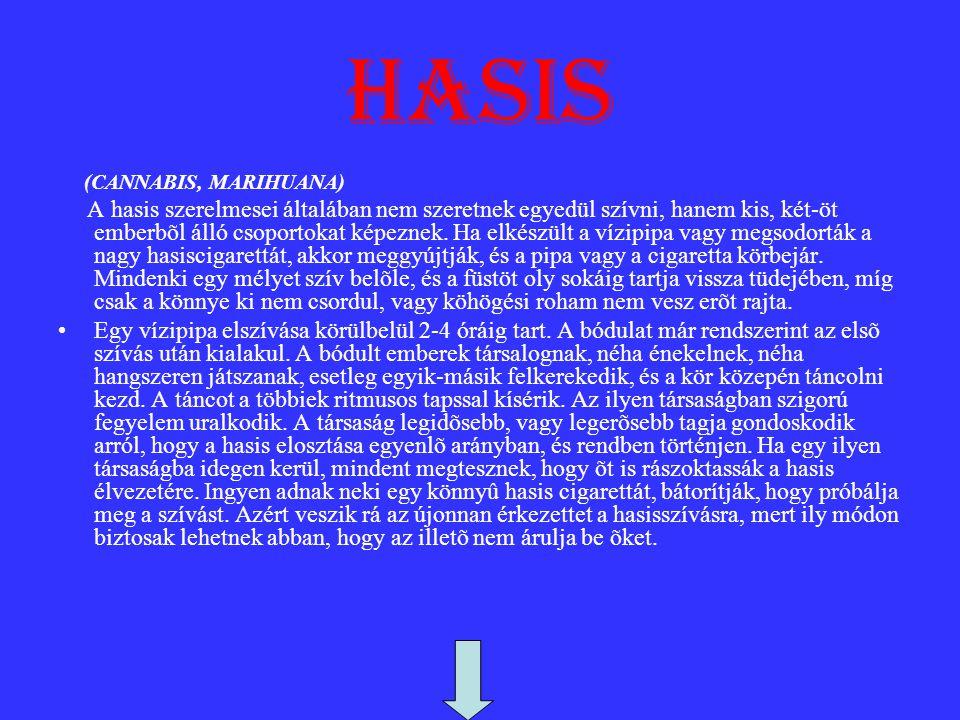 hasis (CANNABIS, MARIHUANA) A hasis szerelmesei általában nem szeretnek egyedül szívni, hanem kis, két-öt emberbõl álló csoportokat képeznek. Ha elkés