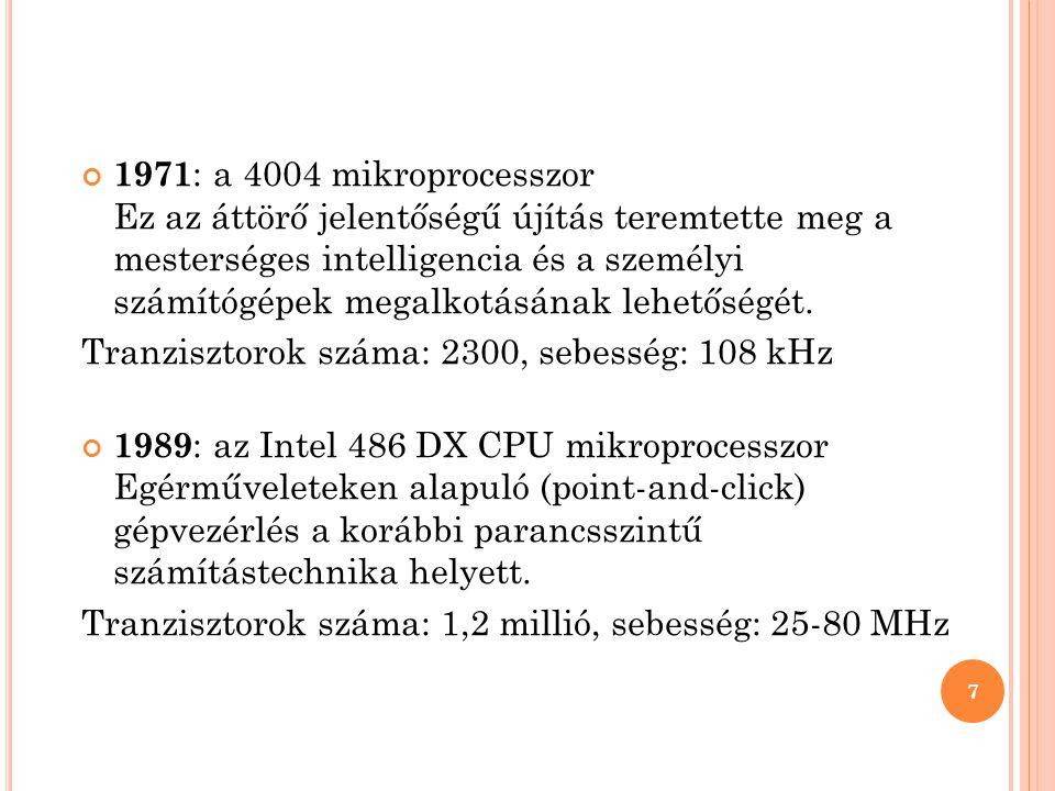 1971 : a 4004 mikroprocesszor Ez az áttörő jelentőségű újítás teremtette meg a mesterséges intelligencia és a személyi számítógépek megalkotásának lehetőségét.