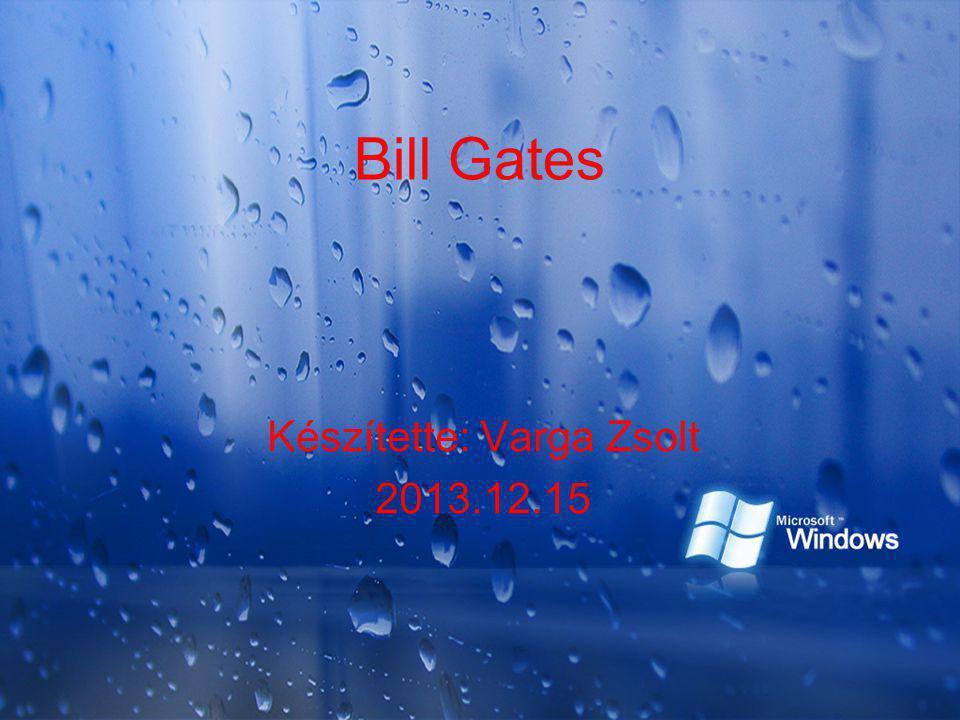 Bill Gates Készítette: Varga Zsolt 2013.12.15