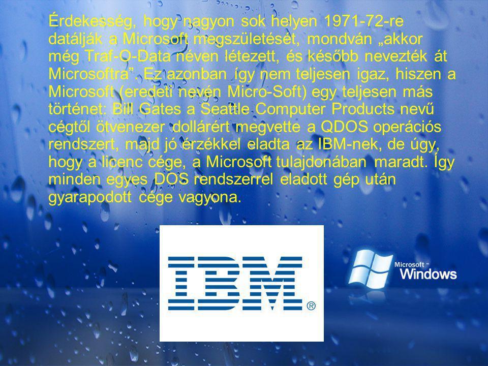 """Érdekesség, hogy nagyon sok helyen 1971-72-re datálják a Microsoft megszületését, mondván """"akkor még Traf-O-Data néven létezett, és később nevezték át"""
