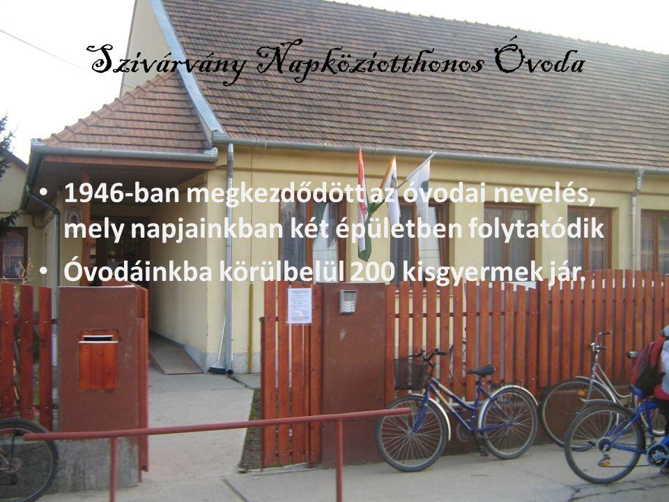 Szivárvány Napköziotthonos Óvoda • 1946-ban megkezdődött az óvodai nevelés, mely napjainkban két épületben folytatódik • Óvodáinkba körülbelül 200 kis