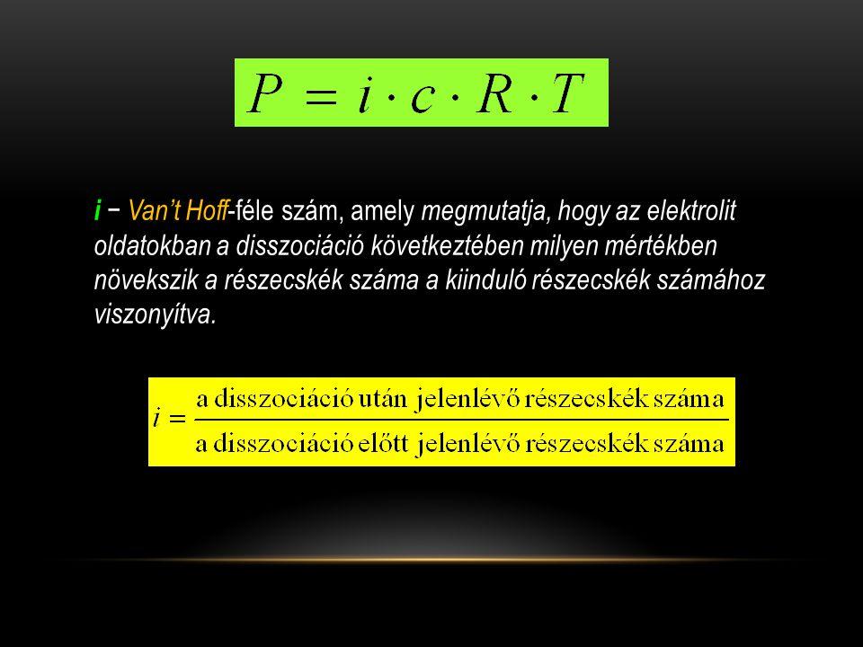 i − Van't Hoff -féle szám, amely megmutatja, hogy az elektrolit oldatokban a disszociáció következtében milyen mértékben növekszik a részecskék száma