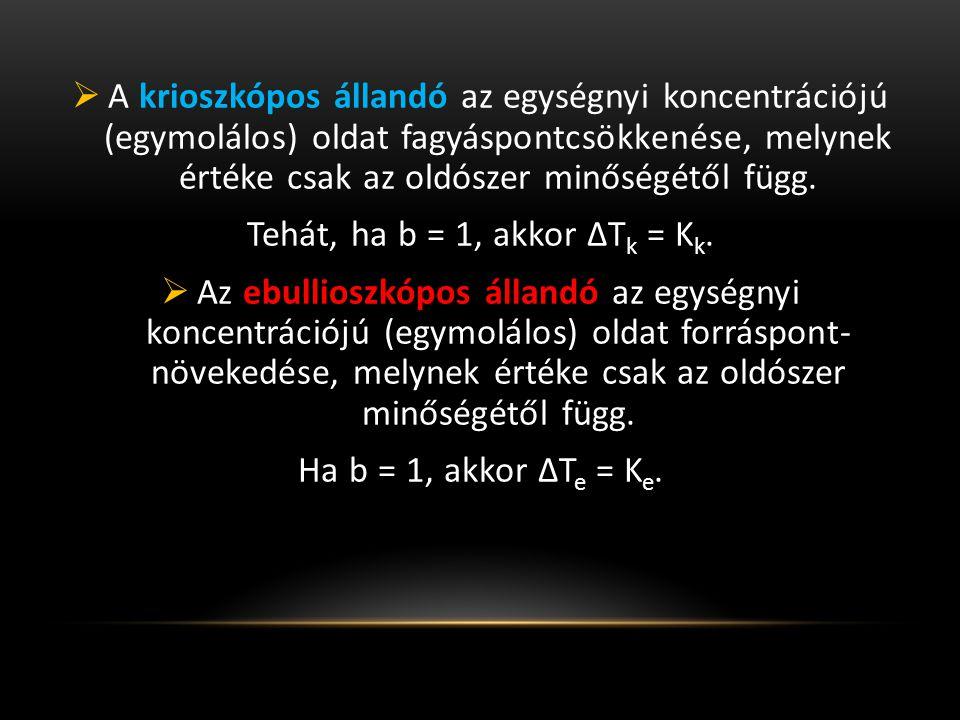  A krioszkópos állandó az egységnyi koncentrációjú (egymolálos) oldat fagyáspontcsökkenése, melynek értéke csak az oldószer minőségétől függ. Tehát,