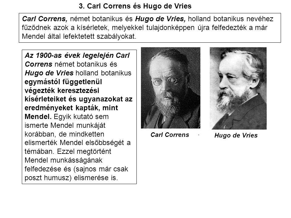 Az 1900-as évek legelején Carl Correns német botanikus és Hugo de Vries holland botanikus egymástól függetlenül végezték keresztezési kísérleteiket és
