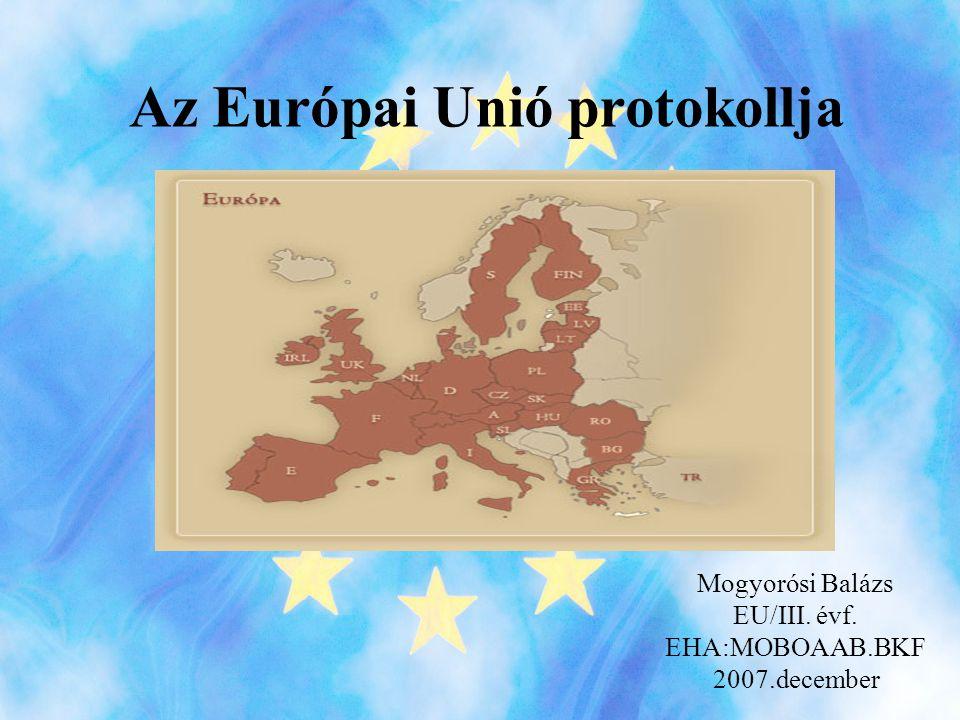 Az Európai Unió protokollja Mogyorósi Balázs EU/III. évf. EHA:MOBOAAB.BKF 2007.december
