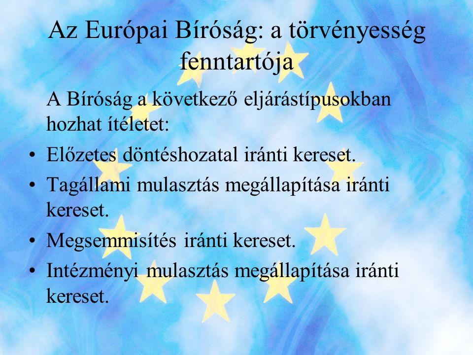 Az Európai Bíróság: a törvényesség fenntartója A Bíróság a következő eljárástípusokban hozhat ítéletet: •Előzetes döntéshozatal iránti kereset.