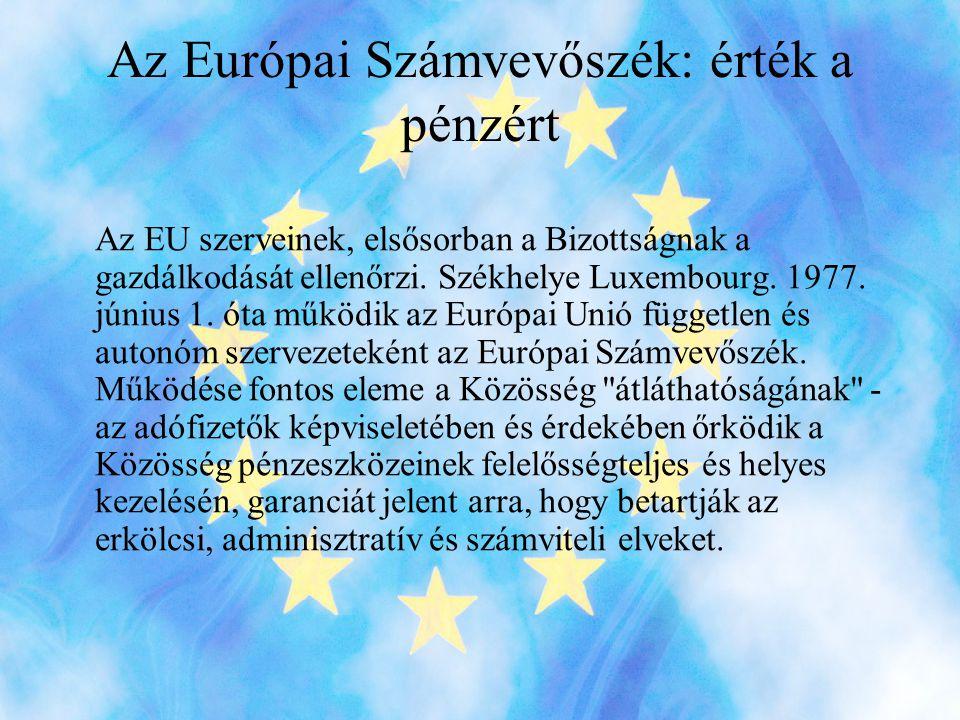 Az Európai Számvevőszék: érték a pénzért Az EU szerveinek, elsősorban a Bizottságnak a gazdálkodását ellenőrzi.