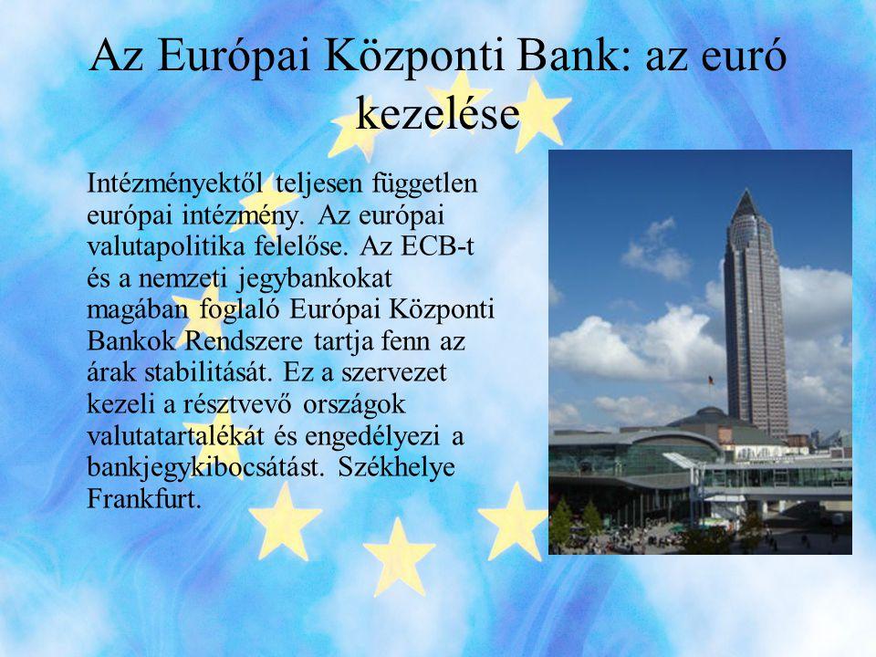 Az Európai Központi Bank: az euró kezelése Intézményektől teljesen független európai intézmény.