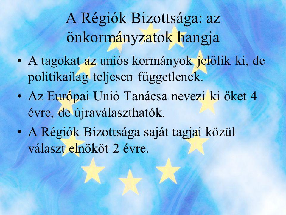 A Régiók Bizottsága: az önkormányzatok hangja •A tagokat az uniós kormányok jelölik ki, de politikailag teljesen függetlenek.