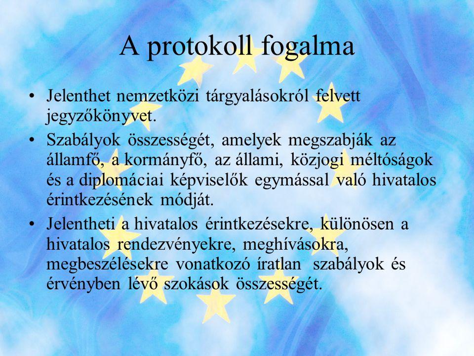 A protokoll fogalma •Jelenthet nemzetközi tárgyalásokról felvett jegyzőkönyvet.