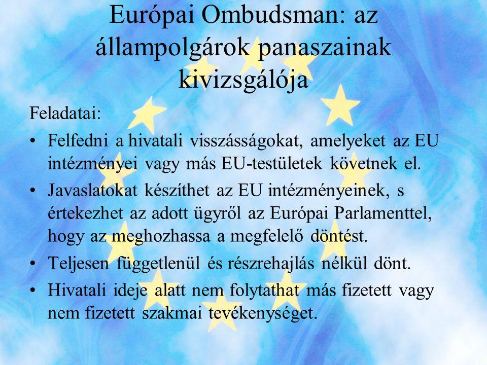 Európai Ombudsman: az állampolgárok panaszainak kivizsgálója Feladatai: •Felfedni a hivatali visszásságokat, amelyeket az EU intézményei vagy más EU-testületek követnek el.