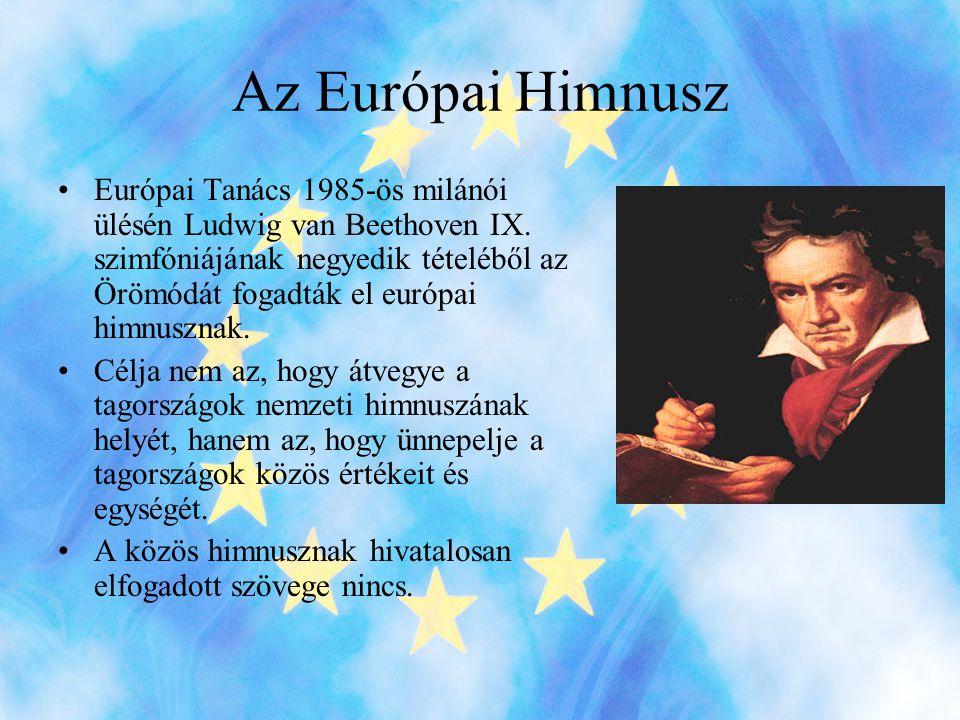 Az Európai Himnusz •Európai Tanács 1985-ös milánói ülésén Ludwig van Beethoven IX.