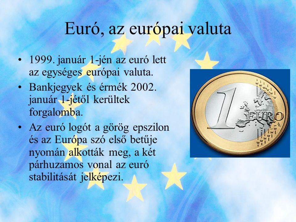 Euró, az európai valuta •1999.január 1-jén az euró lett az egységes európai valuta.
