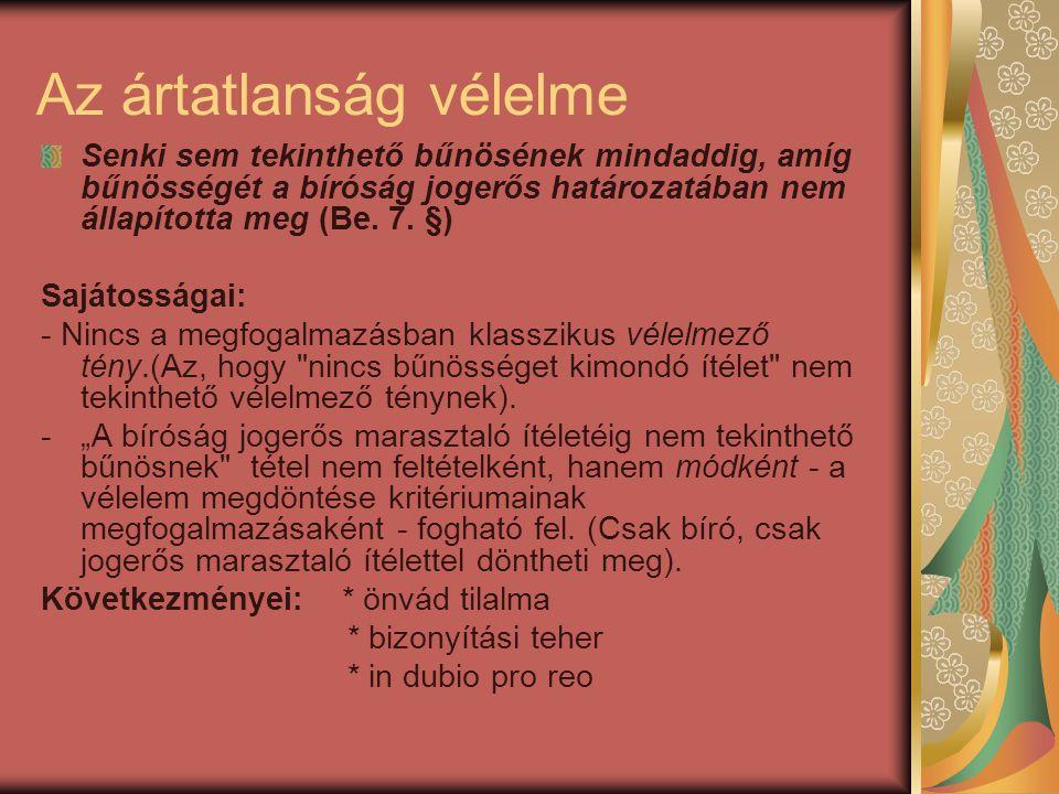 Az ártatlanság vélelme Senki sem tekinthető bűnösének mindaddig, amíg bűnösségét a bíróság jogerős határozatában nem állapította meg (Be. 7. §) Sajáto