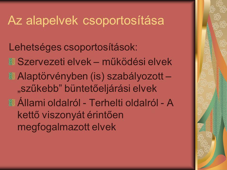 """Az alapelvek csoportosítása Lehetséges csoportosítások: Szervezeti elvek – működési elvek Alaptörvényben (is) szabályozott – """"szűkebb"""" büntetőeljárási"""