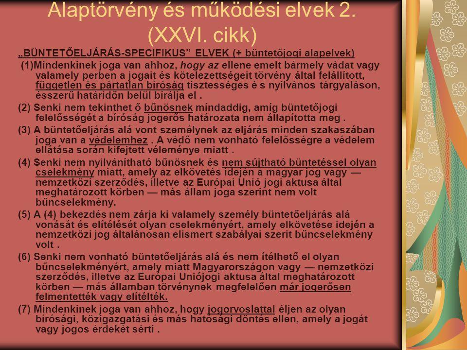 """Alaptörvény és működési elvek 2. (XXVI. cikk) """"BÜNTETŐELJÁRÁS-SPECIFIKUS"""" ELVEK (+ büntetőjogi alapelvek) (1)Mindenkinek joga van ahhoz, hogy az ellen"""