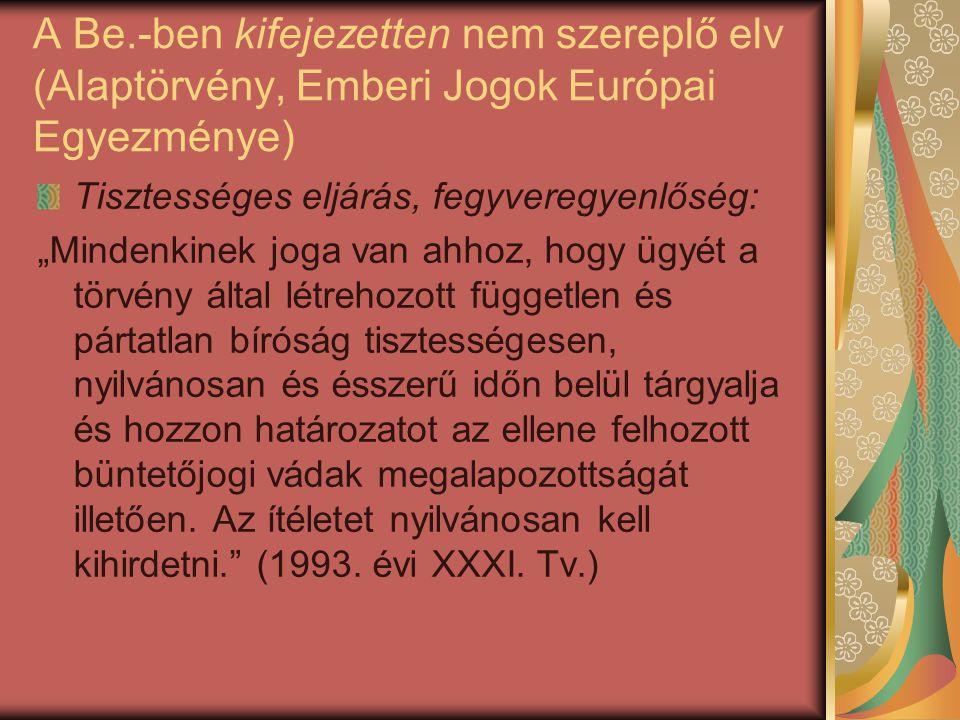 """A Be.-ben kifejezetten nem szereplő elv (Alaptörvény, Emberi Jogok Európai Egyezménye) Tisztességes eljárás, fegyveregyenlőség: """"Mindenkinek joga van"""