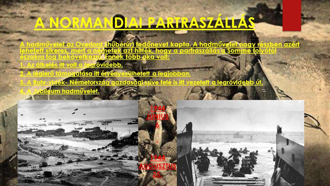 A NORMANDIAI PARTRASZÁLLÁS A hadművelet az Overlord (hűbérúr) fedőnevet kapta. A hadművelet nagy részben azért lehetett sikeres, mert a németek azt hi