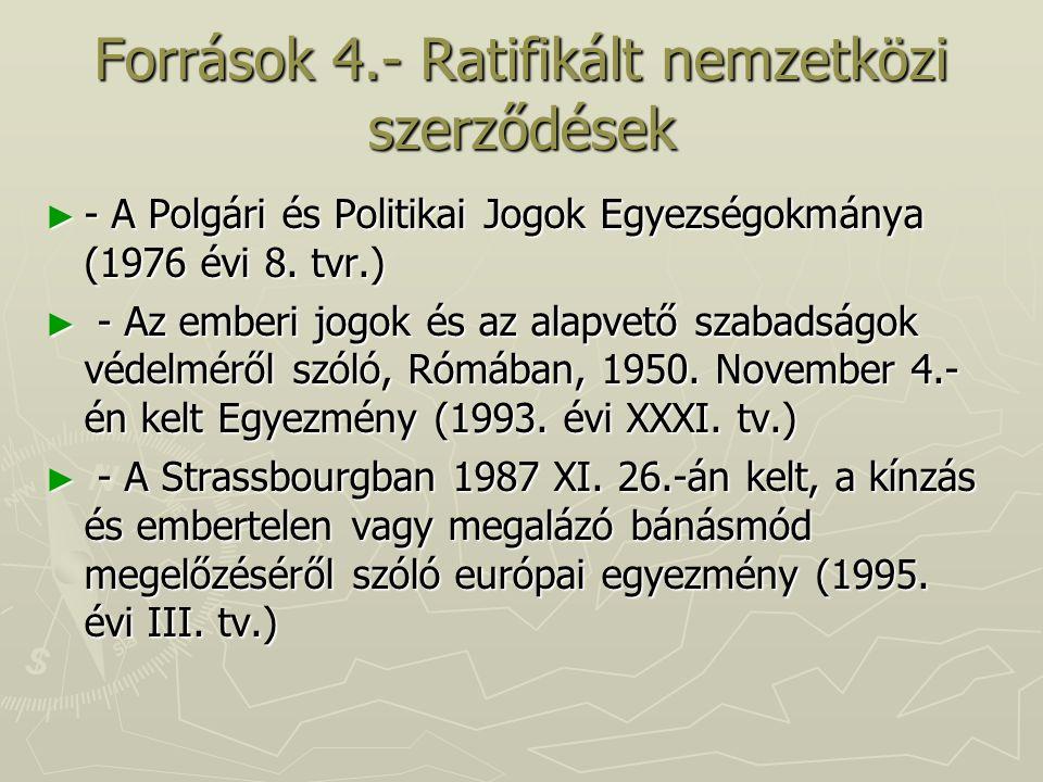 Források 4.- Ratifikált nemzetközi szerződések ► - A Polgári és Politikai Jogok Egyezségokmánya (1976 évi 8. tvr.) ► - Az emberi jogok és az alapvető