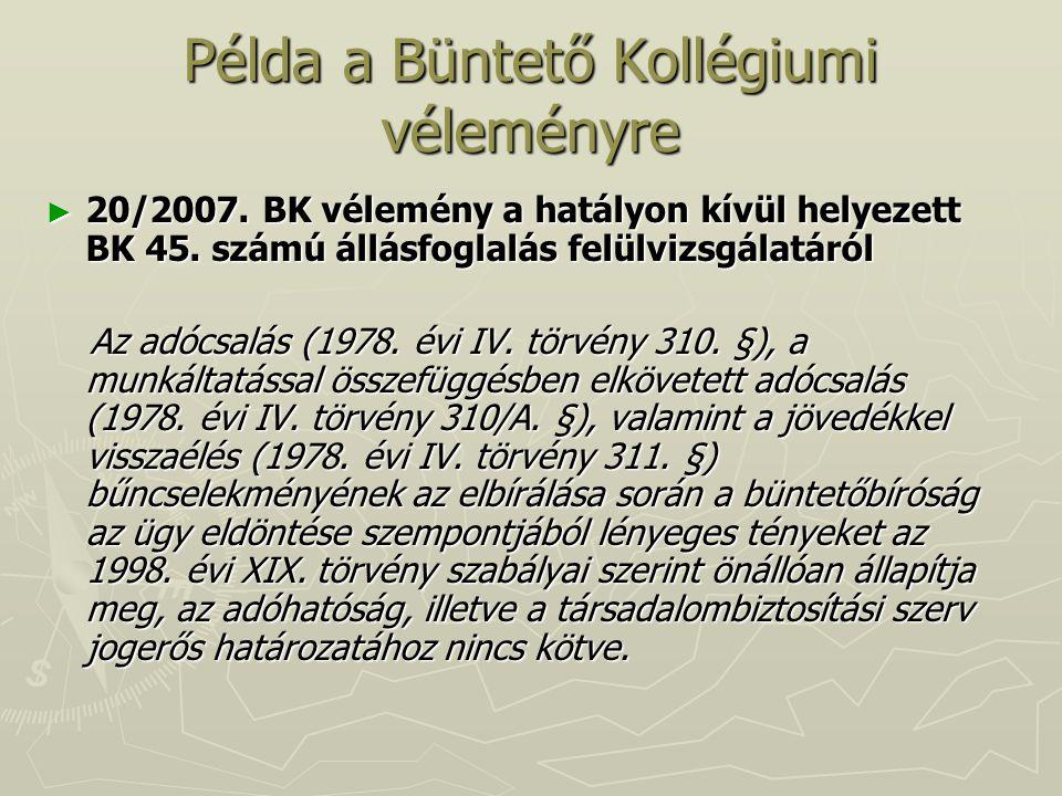 Példa a Büntető Kollégiumi véleményre ► 20/2007. BK vélemény a hatályon kívül helyezett BK 45. számú állásfoglalás felülvizsgálatáról Az adócsalás (19
